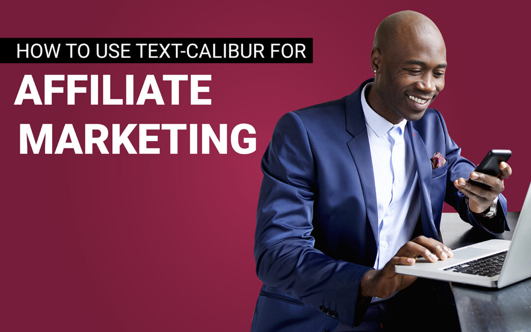 How To Use Text-Calibur for Affiliate Marketing