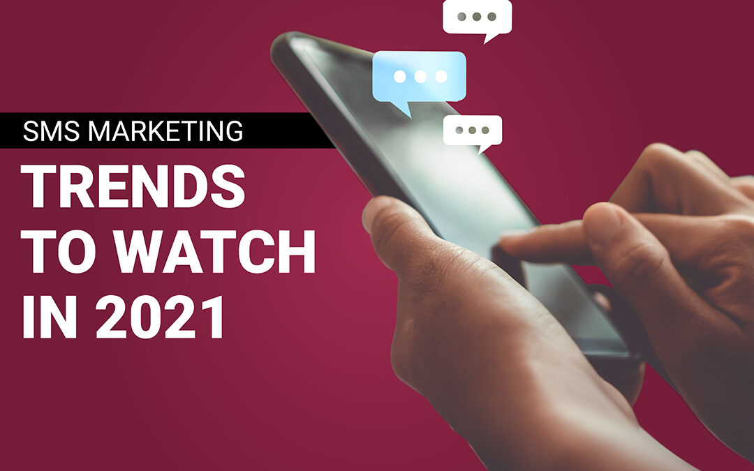 SMS Marketing Trends to Watch in 2021 (and Beyond)