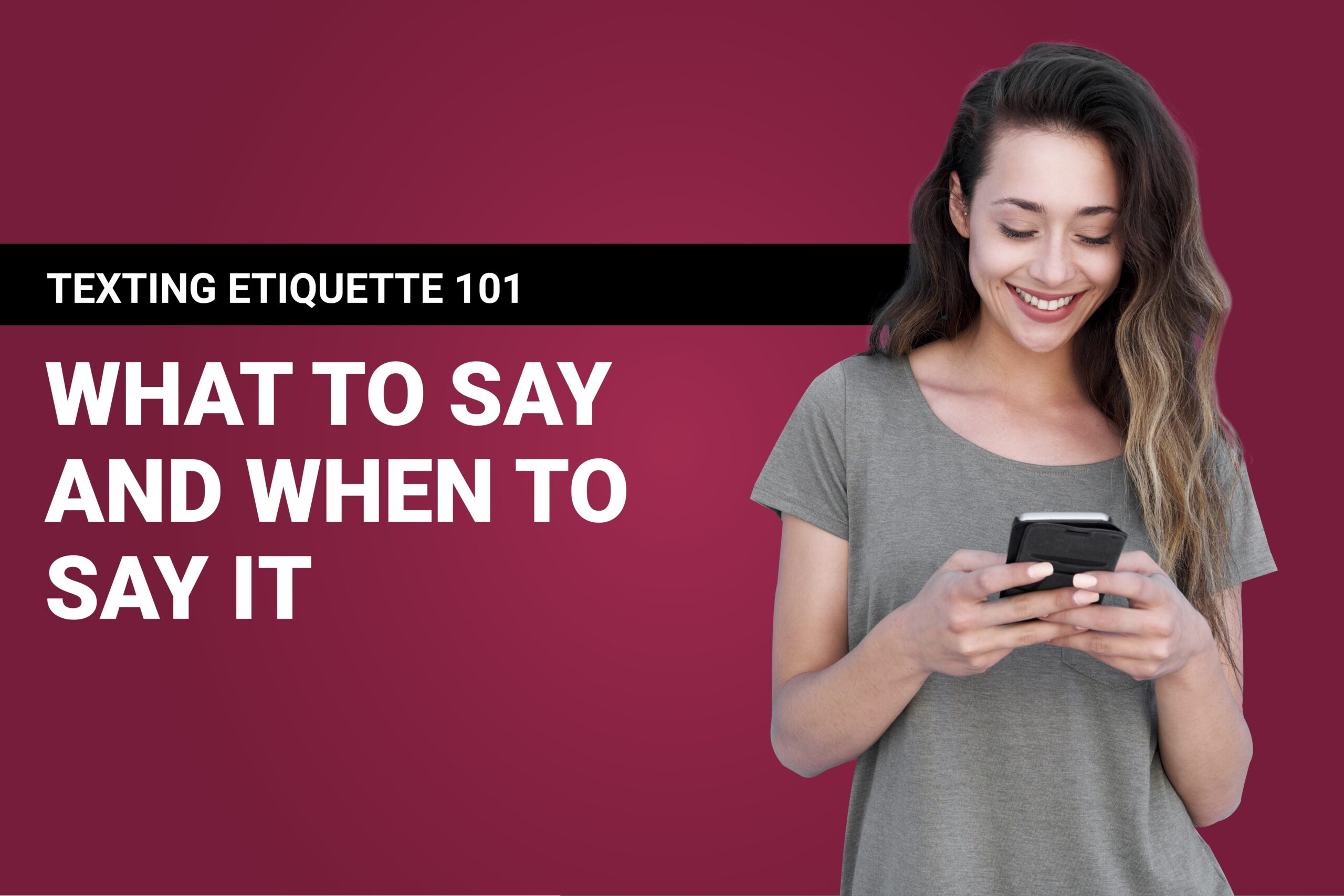 Texting Etiquette 101 – What To Say And When To Say It